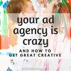 Your ad agency is crazy
