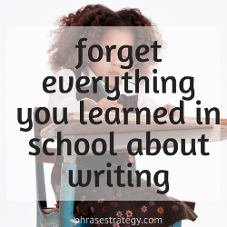 Forget everything you learned about writing