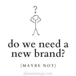 Do we need a new brand? (Maybe not)